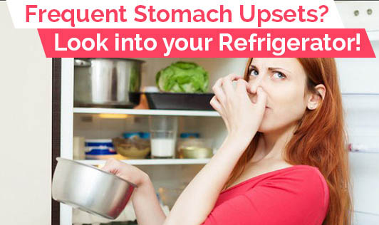 Frequent Stomach Upsets? Look into your Refrigerator!