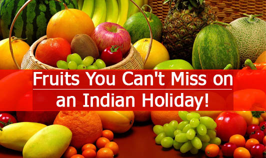Fruits You Can't Miss on an Indian Holiday!