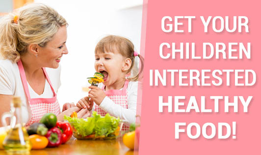 Get Your Children Interested In Healthy Food!