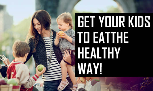 Get Your Kids To Eat The Healthy Way!