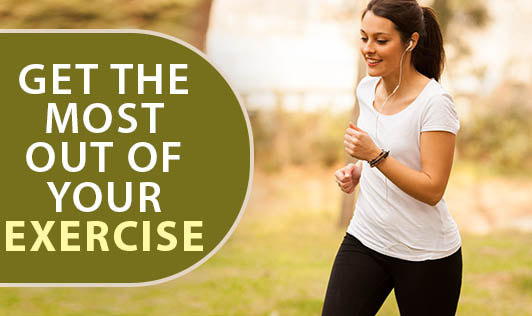 Get the Most Out of Your Exercise