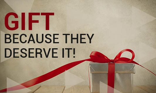 Gift, Because They Deserve It!