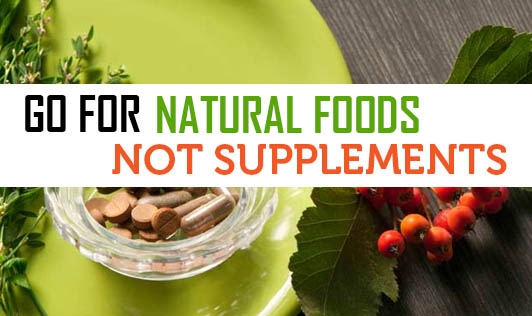 Go For Natural Foods Not Supplements