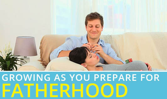 Growing as You Prepare for Fatherhood