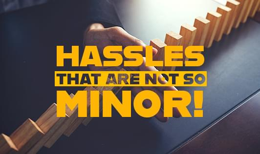 Hassles that are not so minor