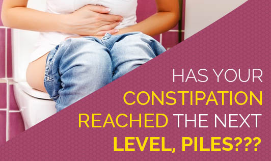 Has your Constipation Reached the Next Level, PILES???
