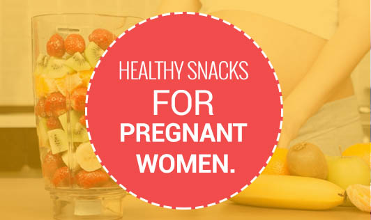 Healthy Snacks For Pregnant Women.