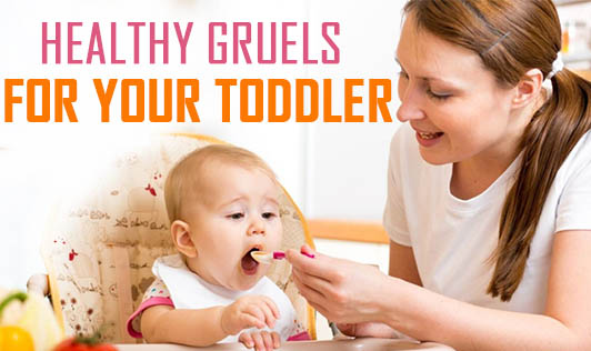 Healthy gruels for your toddler