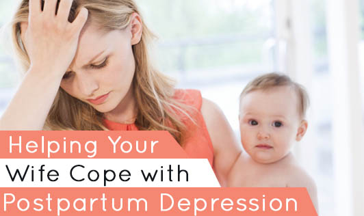Helping Your Wife Cope with Postpartum Depression