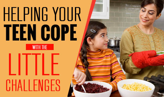 Helping your teen cope with the little challenges