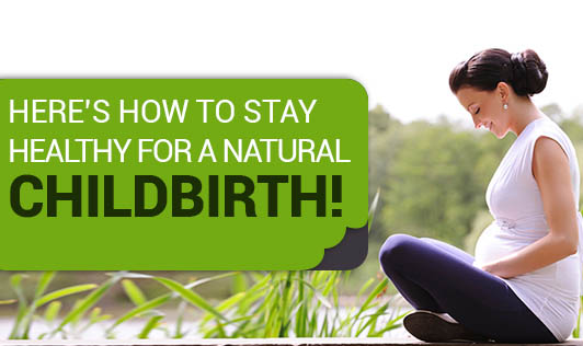 Here's how to Stay Healthy for a Natural Childbirth!