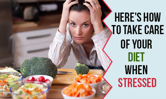 Here's how to take care of your diet when stressed