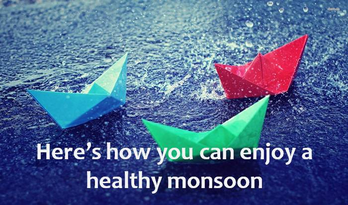 Here's how you can enjoy a healthy monsoon