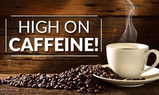 High on Caffeine!