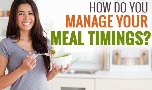 How Do You Manage Your Meal Timings?