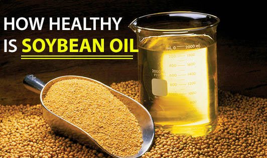 How Healthy Is Soybean Oil?