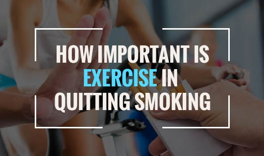 How Important Is Exercise In Quitting Smoking?
