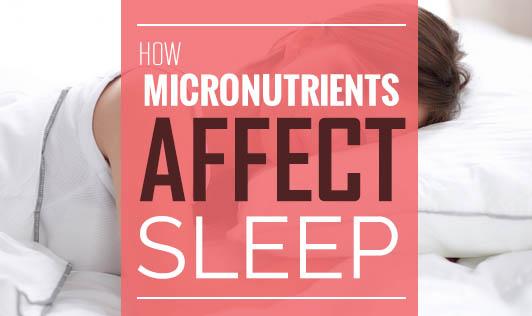 How Micronutrients Affect Sleep