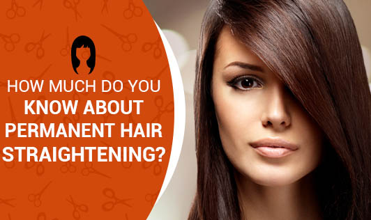 How Much Do You Know About Permanent Hair Straightening?