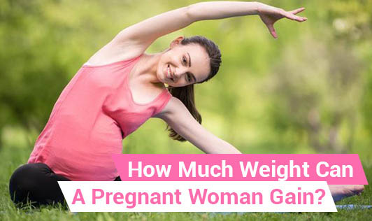 How Much Weight Can A Pregnant Woman Gain?