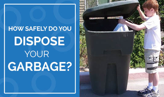 How Safely Do You Dispose Your Garbage?