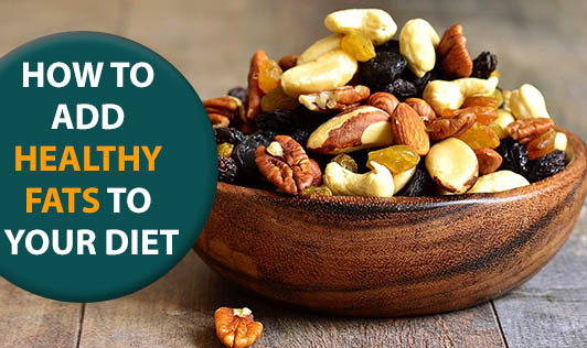How To Add Healthy Fats To Your Diet