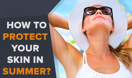 How To Protect Your Skin In Summer?