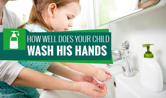 How Well does Your Child Wash His Hands?