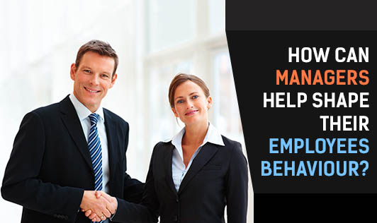 How can managers help shape their employees behaviour?