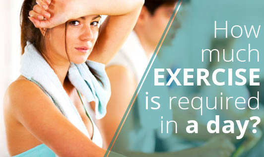 How much exercise is required in a day?