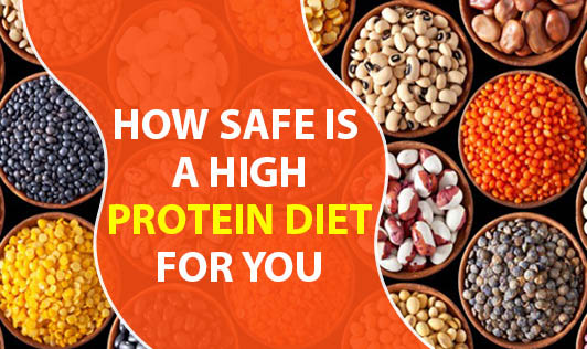 How safe is a high protein diet for you..