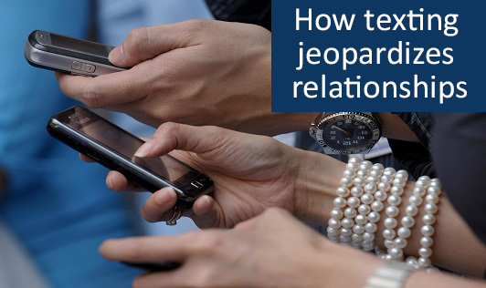 How texting jeopardizes relationships