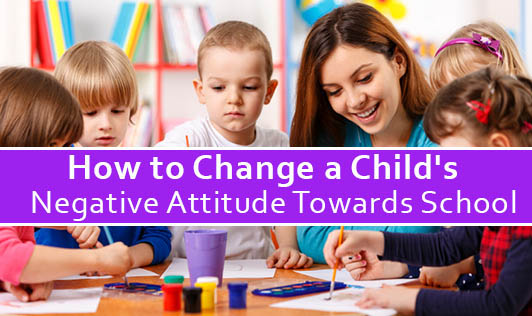 How to Change a Child's Negative Attitude Towards School