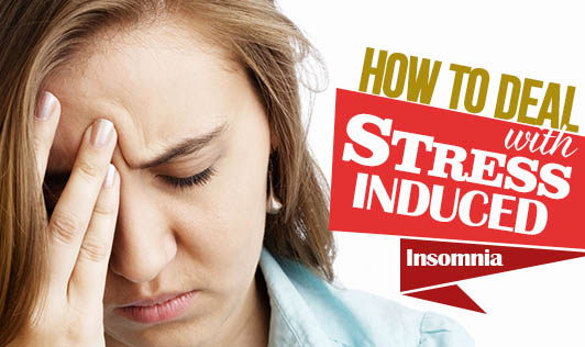 How to Deal with Stress-Induced Insomnia