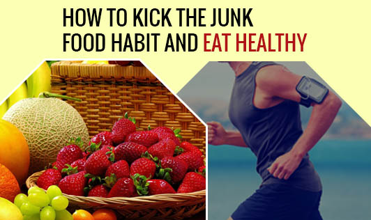 How to Kick the Junk Food Habit and Eat Healthy