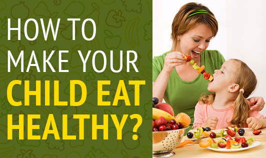 How to Make Your Child Eat Healthy?