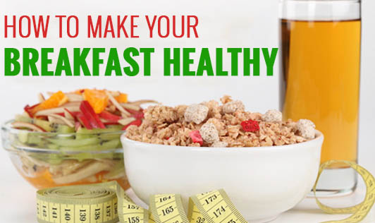 How to Make your Breakfast Healthy