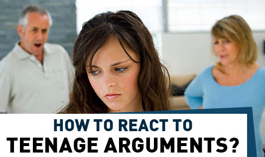 How to React To Teenage Arguments?