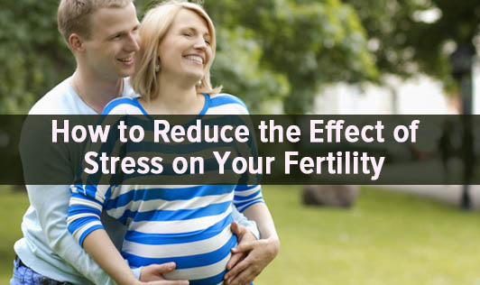 How to Reduce the Effect of Stress on Your Fertility