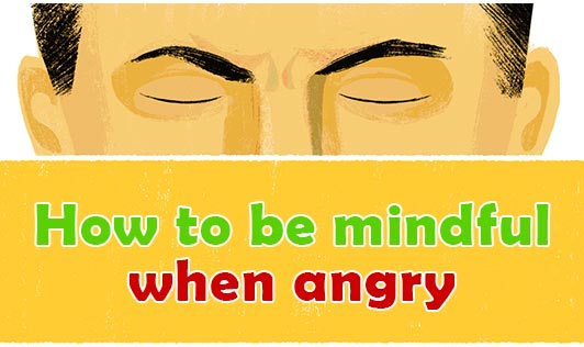 How to be mindful when angry