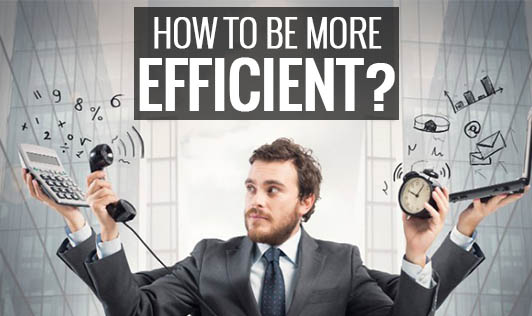 How to be more efficient?
