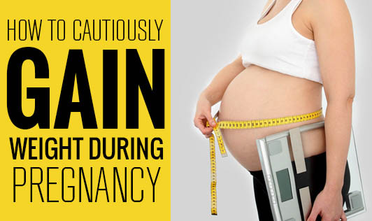 How to cautiously gain weight during pregnancy