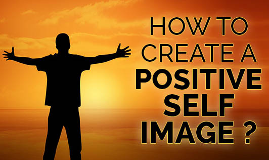 How to create a positive self image ?