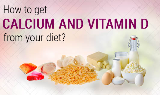How to get Calcium and Vitamin D from your diet?