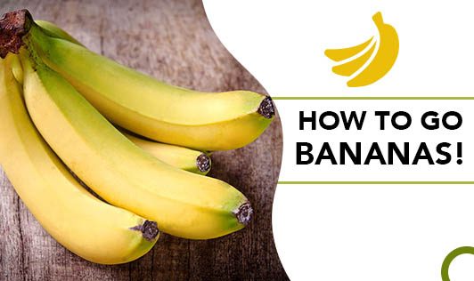How to go Bananas!