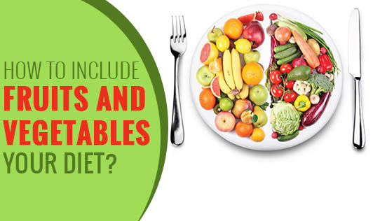 How to include fruits and vegetables in your diet?