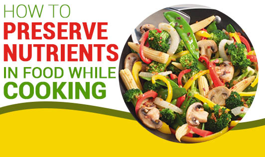 How to preserve nutrients in food while cooking