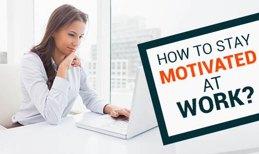 How to stay motivated at work?