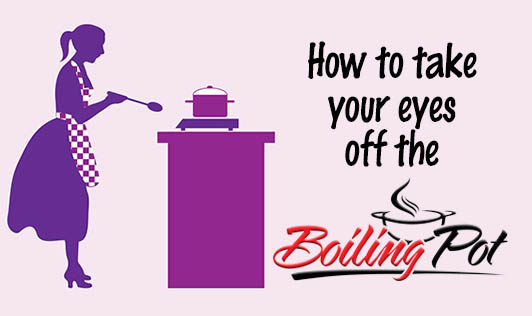 How to take your eyes off the boiling pot