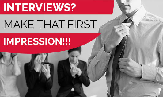INTERVIEWS? MAKE THAT FIRST IMPRESSION!!!
